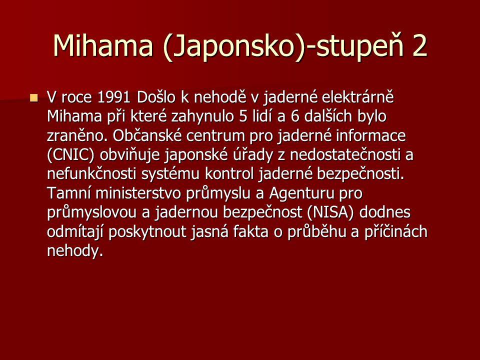 Mihama (Japonsko)-stupeň 2 V roce 1991 Došlo k nehodě v jaderné elektrárně Mihama při které zahynulo 5 lidí a 6 dalších bylo zraněno. Občanské centrum