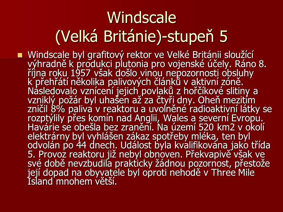 Windscale (Velká Británie)-stupeň 5 Windscale byl grafitový rektor ve Velké Británii sloužící výhradně k produkci plutonia pro vojenské účely. Ráno 8.