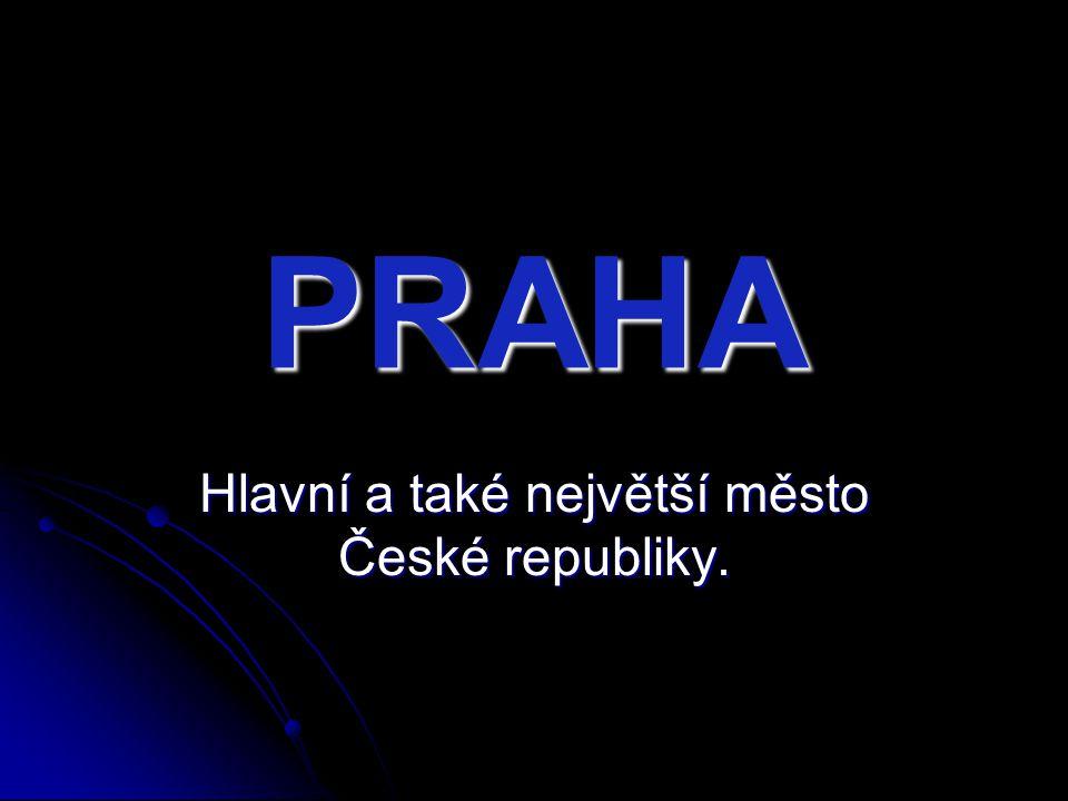 PRAHA Hlavní a také největší město České republiky.