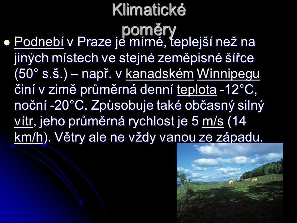 Klimatické poměry Podnebí v Praze je mírné, teplejší než na jiných místech ve stejné zeměpisné šířce (50° s.š.) – např.
