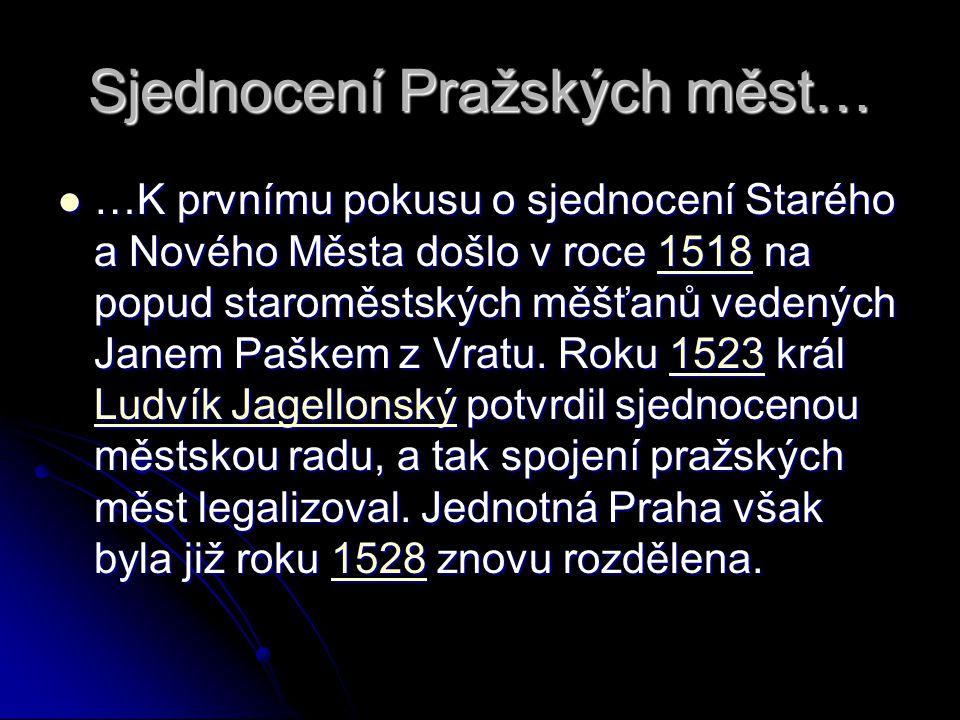 Sjednocení Pražských měst… …K prvnímu pokusu o sjednocení Starého a Nového Města došlo v roce 1518 na popud staroměstských měšťanů vedených Janem Paškem z Vratu.