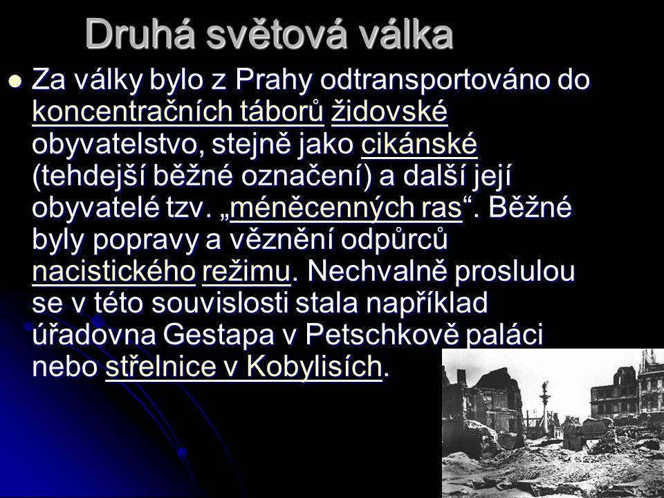 Druhá světová válka Za války bylo z Prahy odtransportováno do koncentračních táborů židovské obyvatelstvo, stejně jako cikánské (tehdejší běžné označení) a další její obyvatelé tzv.