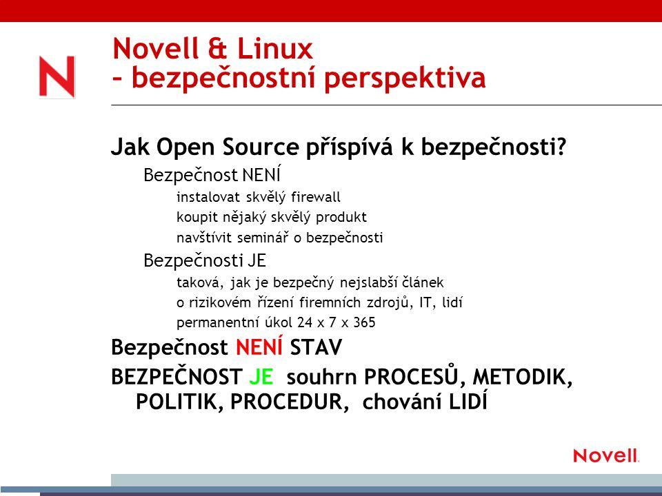 Novell & Linux – bezpečnostní perspektiva Given enough eyeballs, all bugs are shallow , Linus Torvalds Open Source a bezpečnost Jistě poznáte, jsou-li prohlášení o podstatě a závážnosti (bezpečnostního) problému falešná, zlehčující či zjednodušující.