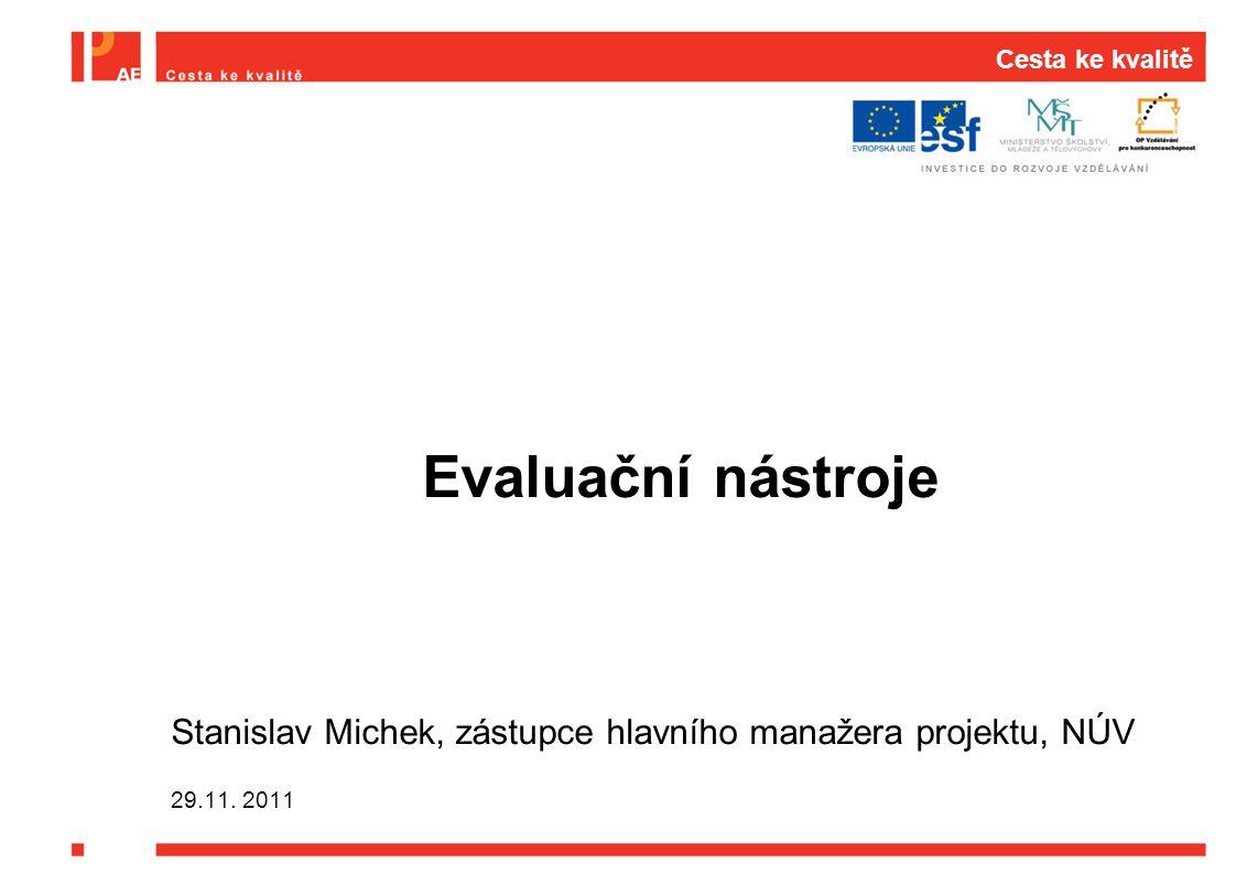 Cesta ke kvalitě Evaluační nástroje Stanislav Michek, zástupce hlavního manažera projektu, NÚV 29.11.