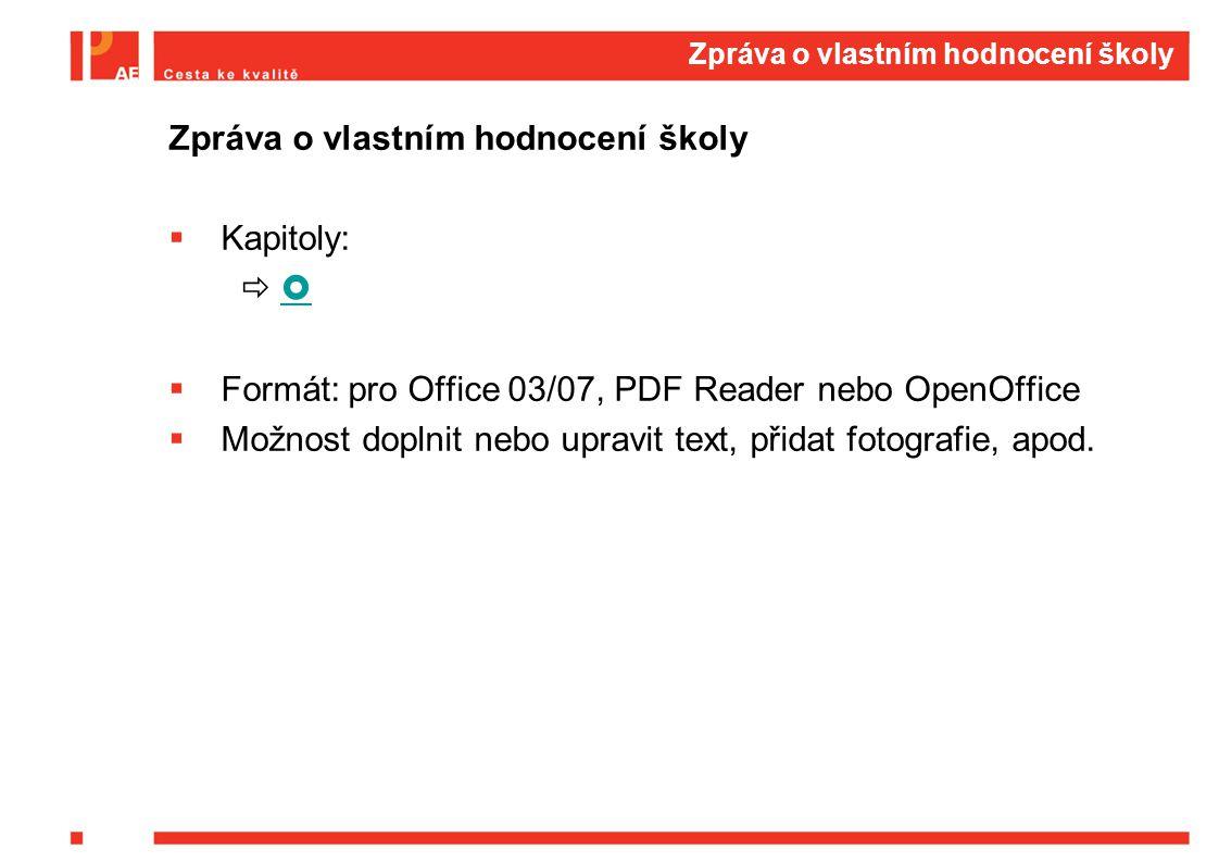 Zpráva o vlastním hodnocení školy  Kapitoly:     Formát: pro Office 03/07, PDF Reader nebo OpenOffice  Možnost doplnit nebo upravit text, přidat