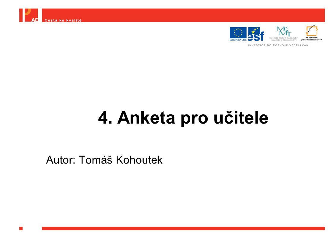 4. Anketa pro učitele Autor: Tomáš Kohoutek