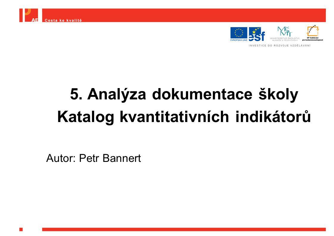 5. Analýza dokumentace školy Katalog kvantitativních indikátorů Autor: Petr Bannert