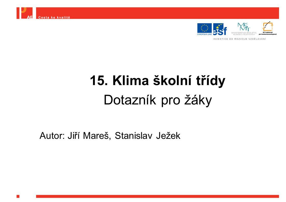 15. Klima školní třídy Dotazník pro žáky Autor: Jiří Mareš, Stanislav Ježek