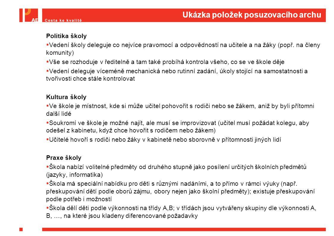 Ukázka položek posuzovacího archu Politika školy  Vedení školy deleguje co nejvíce pravomocí a odpovědností na učitele a na žáky (popř. na členy komu
