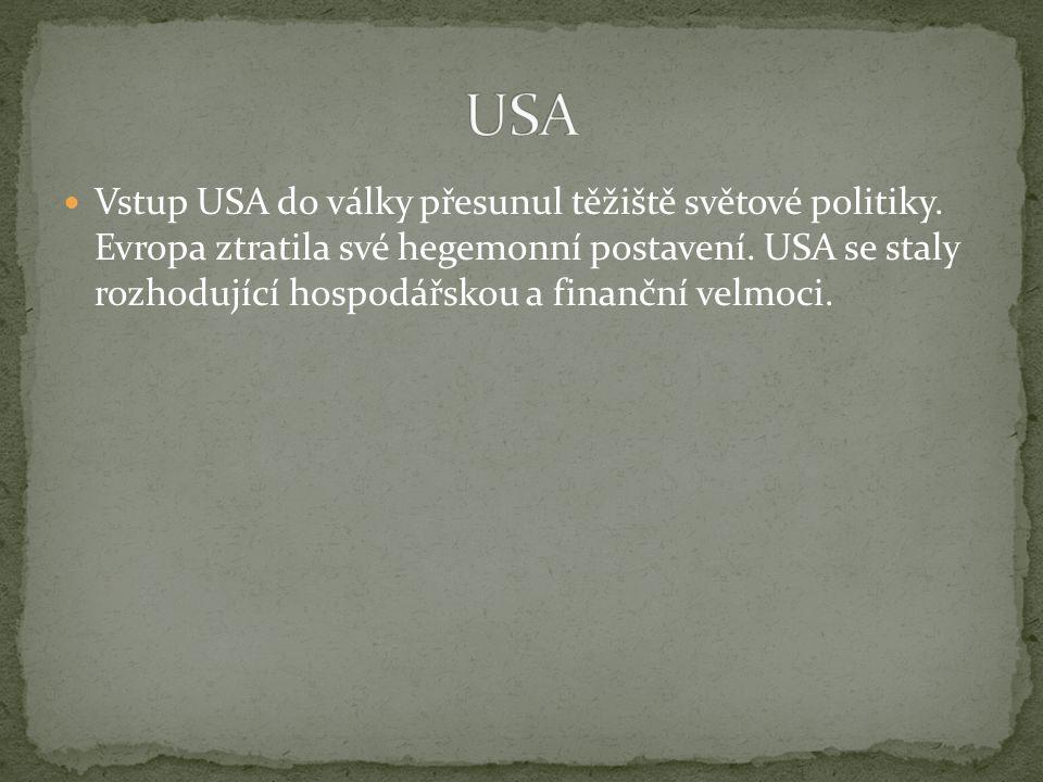 Vstup USA do války přesunul těžiště světové politiky. Evropa ztratila své hegemonní postavení. USA se staly rozhodující hospodářskou a finanční velmoc