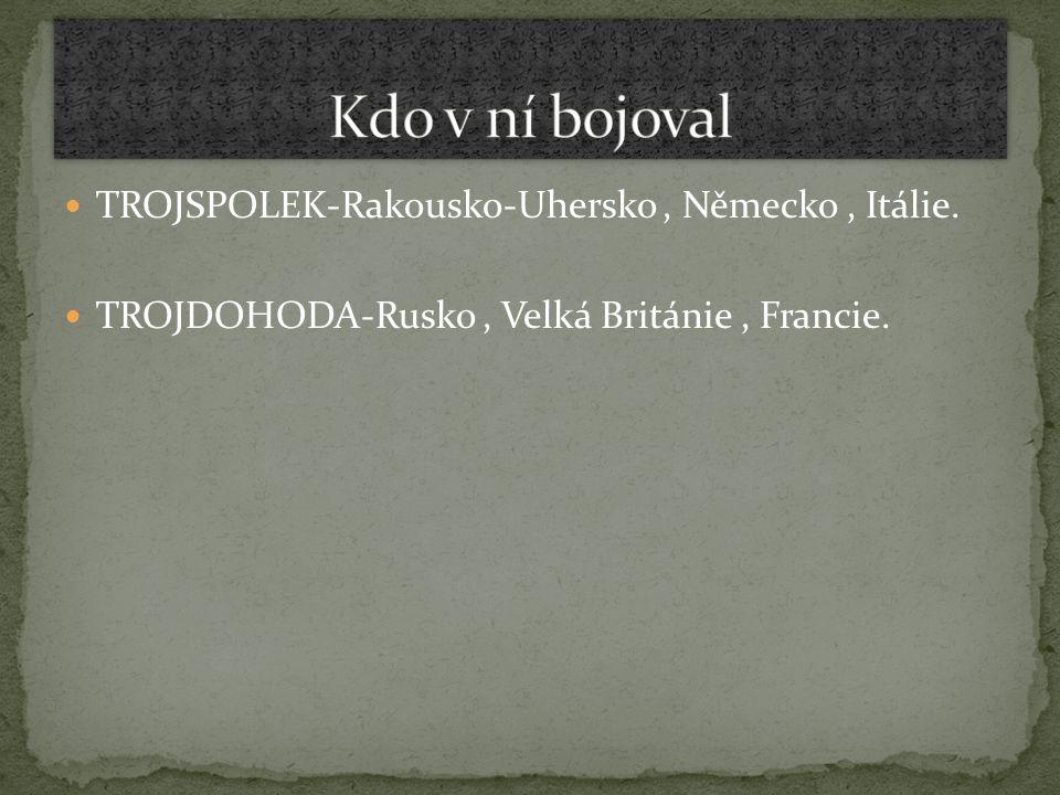 TROJSPOLEK-Rakousko-Uhersko, Německo, Itálie. TROJDOHODA-Rusko, Velká Británie, Francie.
