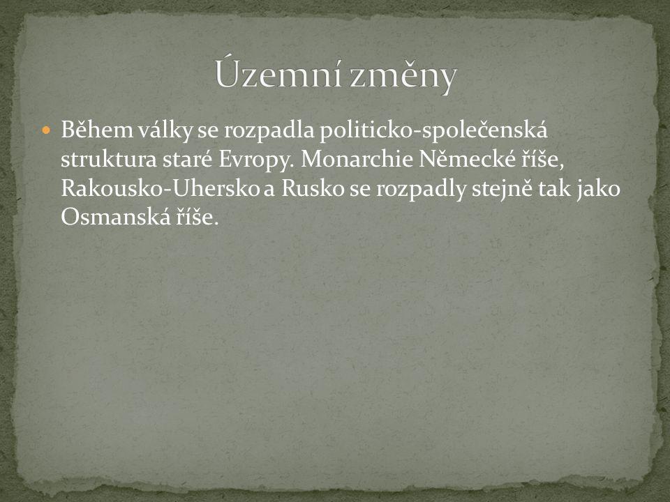 Během války se rozpadla politicko-společenská struktura staré Evropy. Monarchie Německé říše, Rakousko-Uhersko a Rusko se rozpadly stejně tak jako Osm