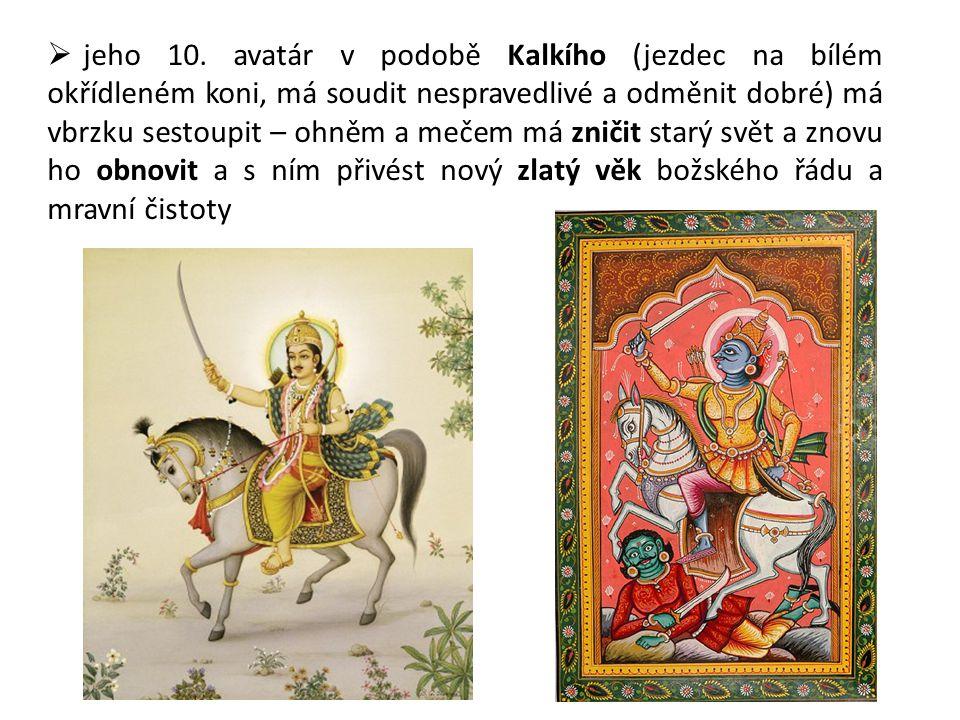  jeho 10. avatár v podobě Kalkího (jezdec na bílém okřídleném koni, má soudit nespravedlivé a odměnit dobré) má vbrzku sestoupit – ohněm a mečem má z