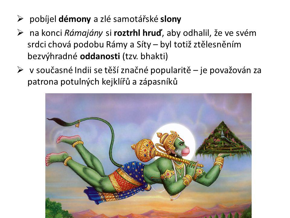  pobíjel démony a zlé samotářské slony  na konci Rámajány si roztrhl hruď, aby odhalil, že ve svém srdci chová podobu Rámy a Síty – byl totiž ztěles