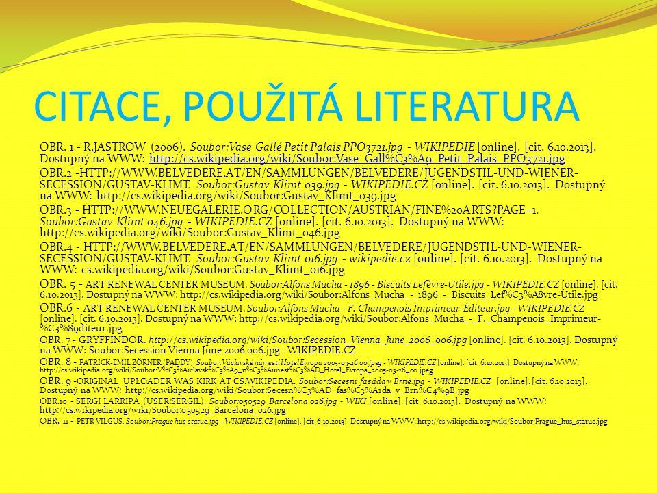 CITACE, POUŽITÁ LITERATURA OBR. 1 - R.JASTROW (2006). Soubor:Vase Gallé Petit Palais PPO3721.jpg - WIKIPEDIE [online]. [cit. 6.10.2013]. Dostupný na W
