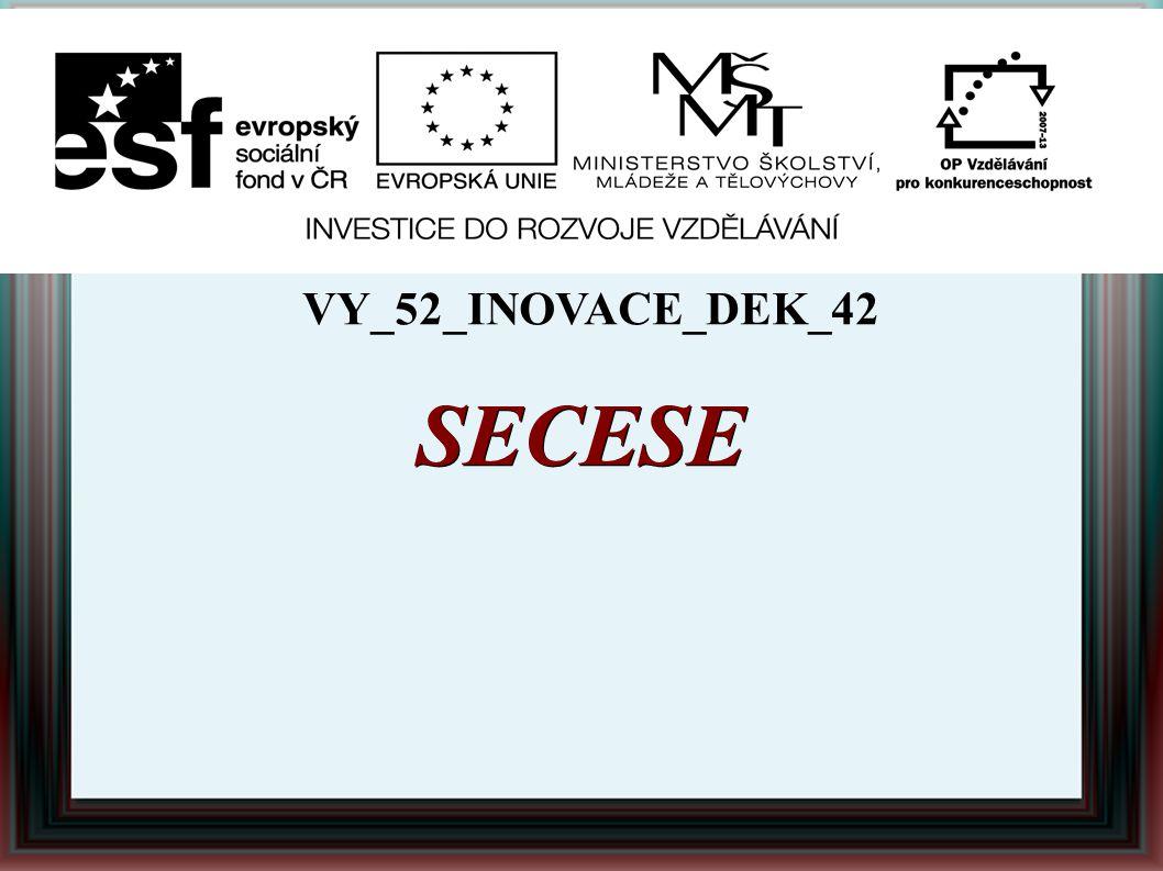 SECESE Autor: Mgr.Martina Kokšteinová Datum vytvoření: 01.