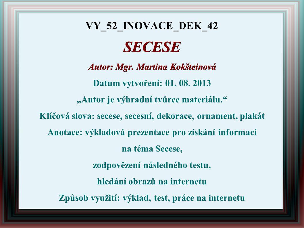 """SECESE Autor: Mgr. Martina Kokšteinová Datum vytvoření: 01. 08. 2013 """"Autor je výhradní tvůrce materiálu."""" Klíčová slova: secese, secesní, dekorace, o"""