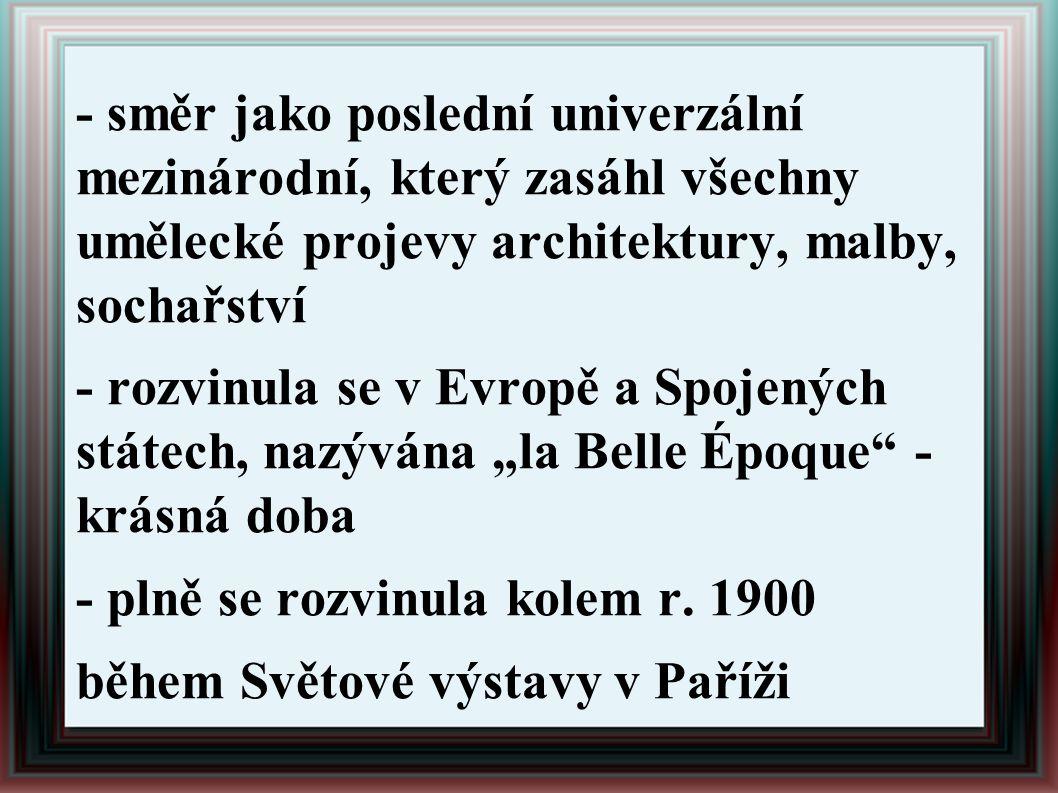 - směr jako poslední univerzální mezinárodní, který zasáhl všechny umělecké projevy architektury, malby, sochařství - rozvinula se v Evropě a Spojenýc