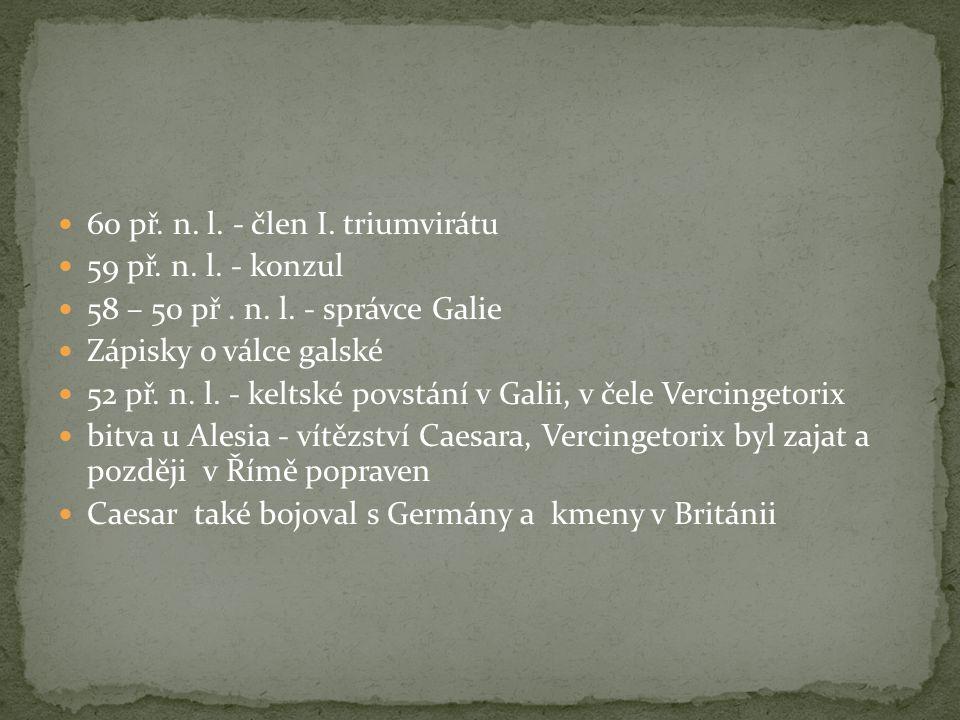 60 př. n. l. - člen I. triumvirátu 59 př. n. l.