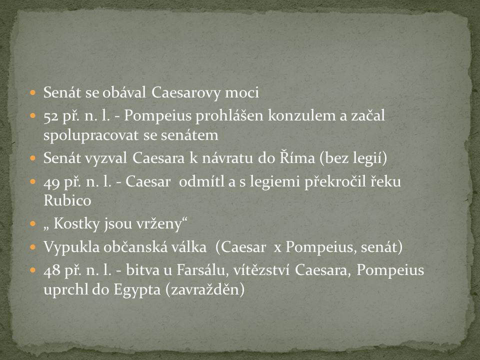 Zápisky o válce občanské Caesar nejmocnějším politikem v Římě V Egyptě zasáhl do bojů mezi Ptolemaiovci Dosadil Kleopatru Provedl změny v senátu 46 př.