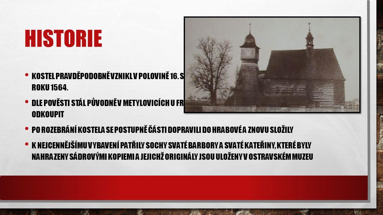 HISTORIE KOSTEL PRAVDĚPODOBNĚ VZNIKL V POLOVINĚ 16.