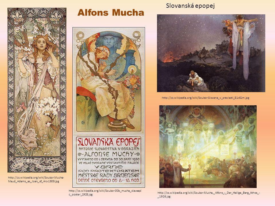 Alfons Mucha http://cs.wikipedia.org/wiki/Soubor:Mucha- Maud_Adams_as_Joan_of_Arc-1909.jpg http://cs.wikipedia.org/wiki/Soubor:00b_mucha_slaveepi c_po