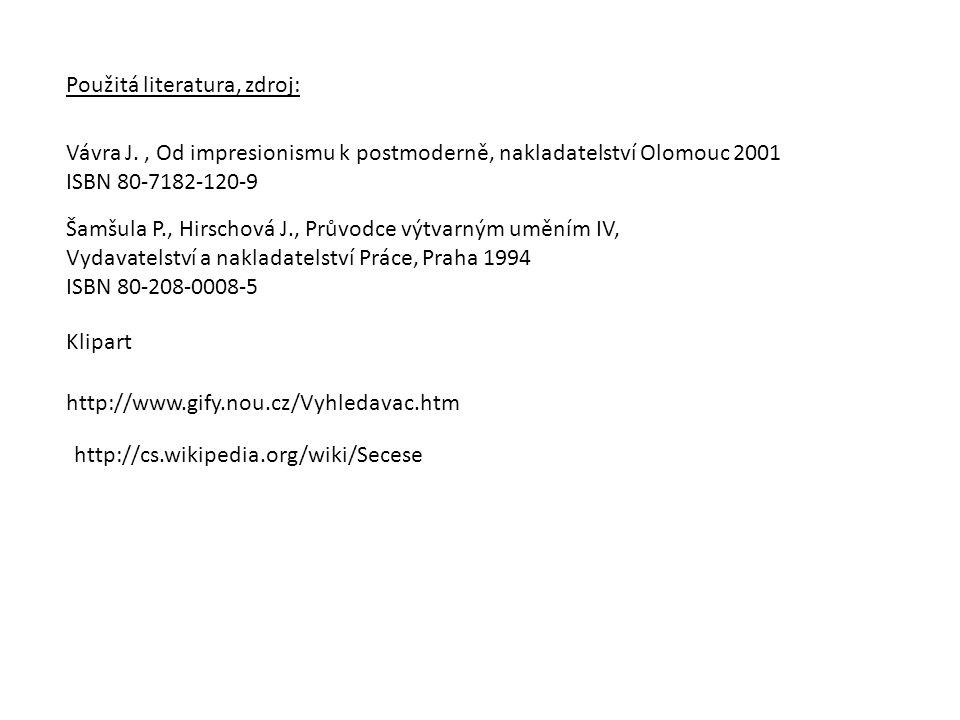 Použitá literatura, zdroj: Vávra J., Od impresionismu k postmoderně, nakladatelství Olomouc 2001 ISBN 80-7182-120-9 Šamšula P., Hirschová J., Průvodce