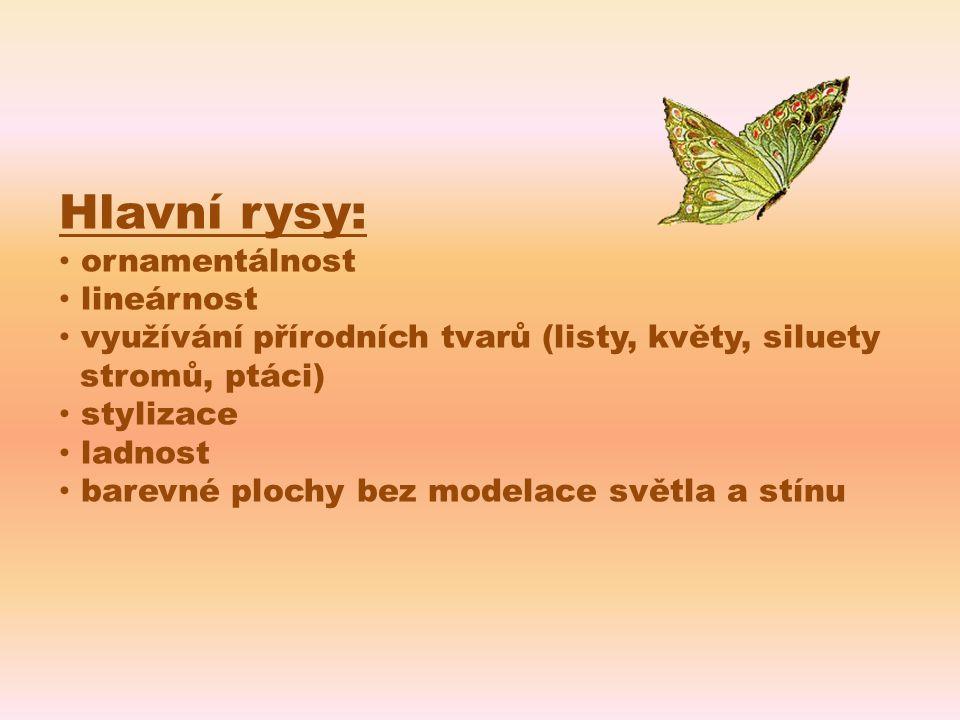 Hlavní rysy: ornamentálnost lineárnost využívání přírodních tvarů (listy, květy, siluety stromů, ptáci) stylizace ladnost barevné plochy bez modelace