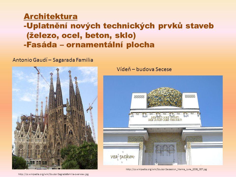 Architektura -Uplatnění nových technických prvků staveb (železo, ocel, beton, sklo) -Fasáda – ornamentální plocha http://cs.wikipedia.org/wiki/Soubor: