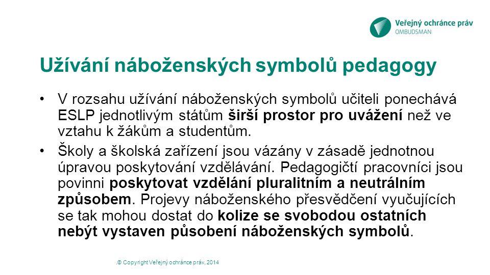 Užívání náboženských symbolů pedagogy V rozsahu užívání náboženských symbolů učiteli ponechává ESLP jednotlivým státům širší prostor pro uvážení než v