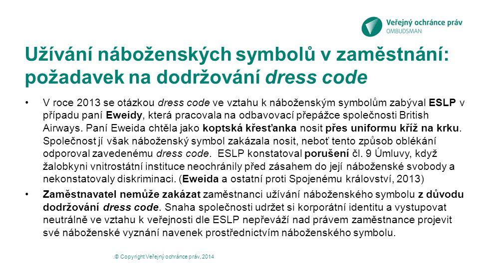 Užívání náboženských symbolů v zaměstnání: požadavek na dodržování dress code V roce 2013 se otázkou dress code ve vztahu k náboženským symbolům zabýv