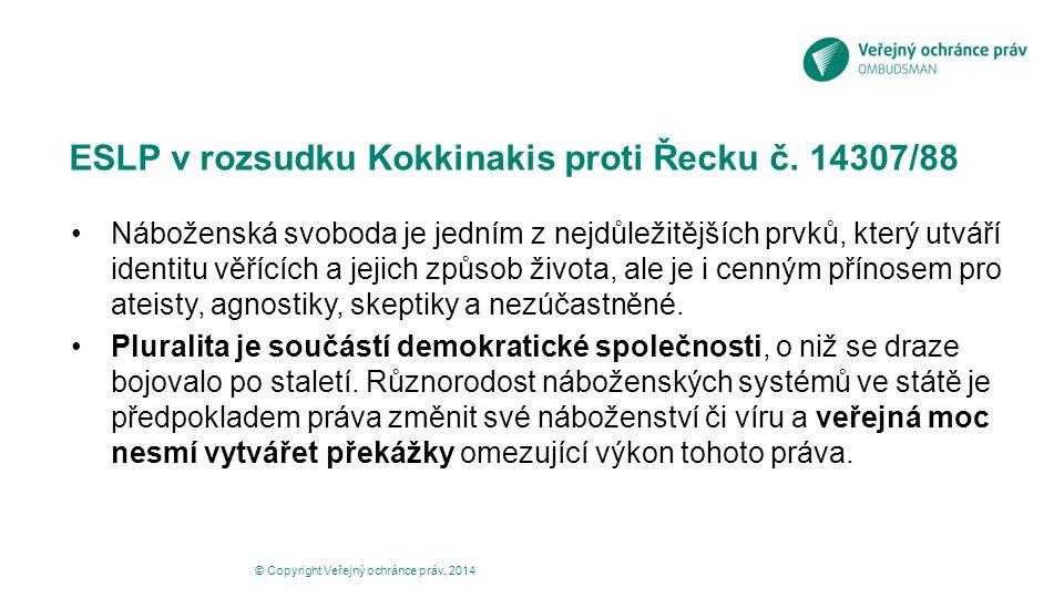 ESLP v rozsudku Kokkinakis proti Řecku č. 14307/88 Náboženská svoboda je jedním z nejdůležitějších prvků, který utváří identitu věřících a jejich způs