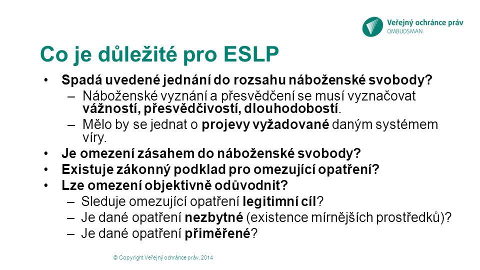 Co je důležité pro ESLP Spadá uvedené jednání do rozsahu náboženské svobody? –Náboženské vyznání a přesvědčení se musí vyznačovat vážností, přesvědčiv