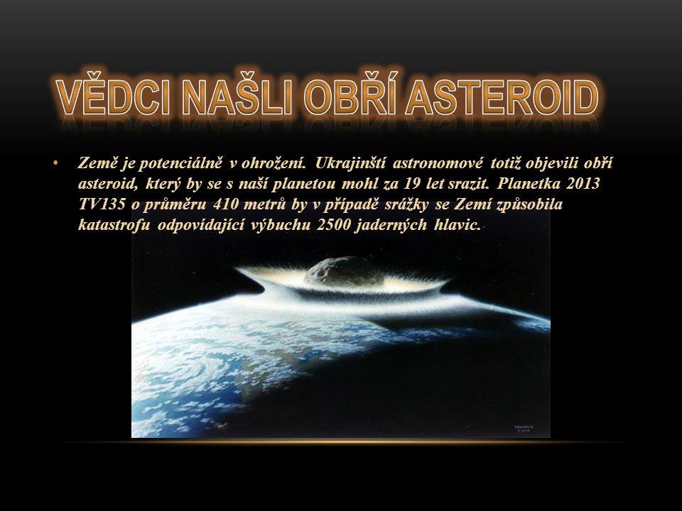 Pravděpodobnost srážky 2013 TV135 se Zemí vědci v současné době odhadují na 1:63000, což je velmi málo.