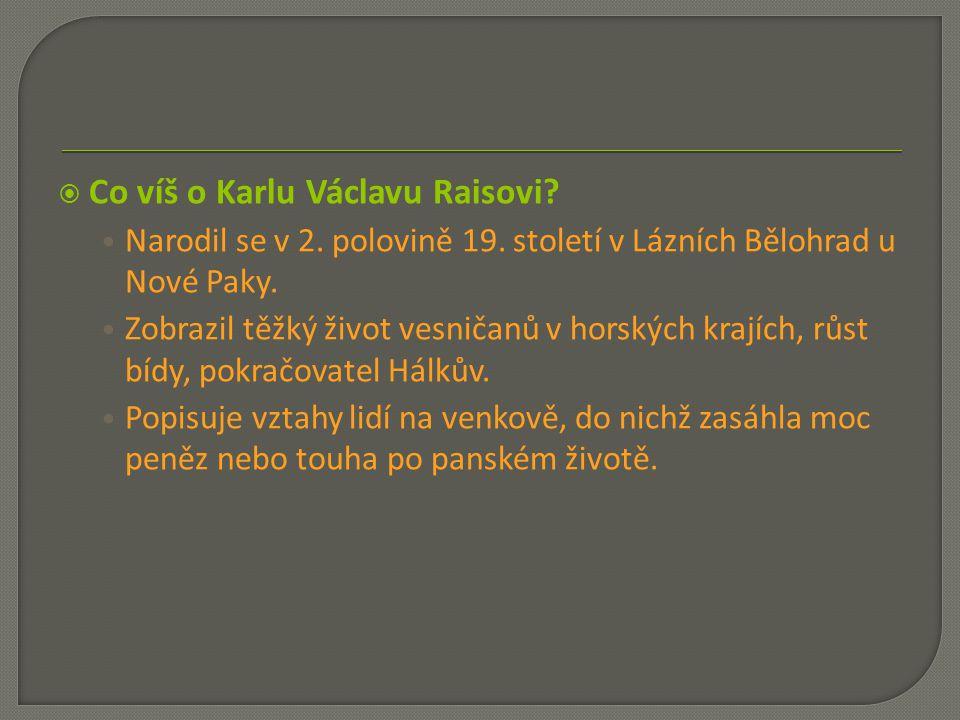  Co víš o Karlu Václavu Raisovi? Narodil se v 2. polovině 19. století v Lázních Bělohrad u Nové Paky. Zobrazil těžký život vesničanů v horských krají