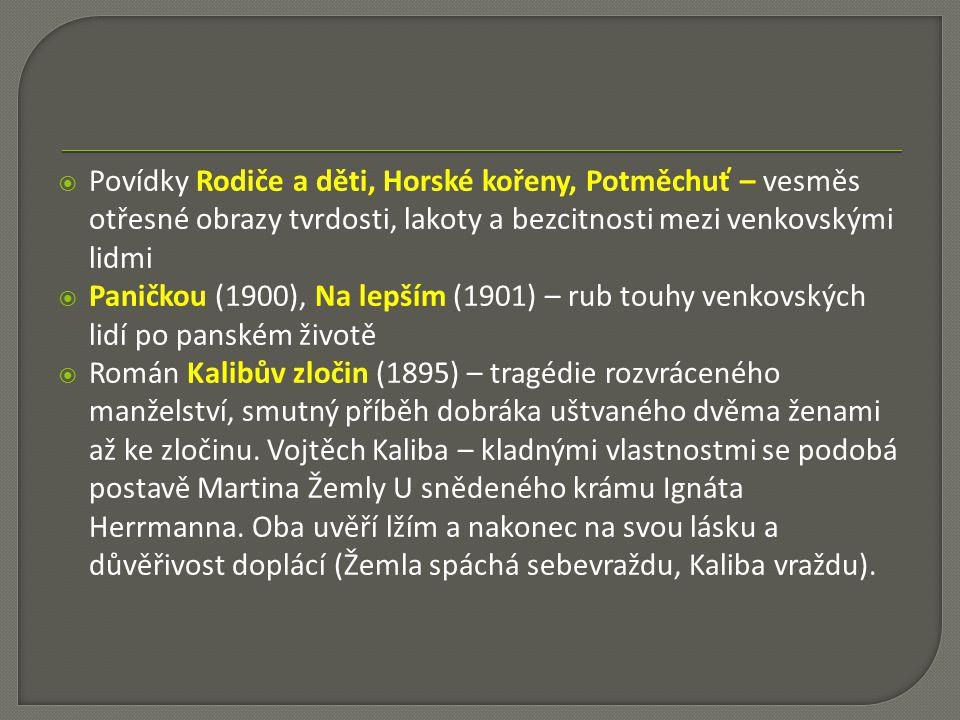  Povídky Rodiče a děti, Horské kořeny, Potměchuť – vesměs otřesné obrazy tvrdosti, lakoty a bezcitnosti mezi venkovskými lidmi  Paničkou (1900), Na