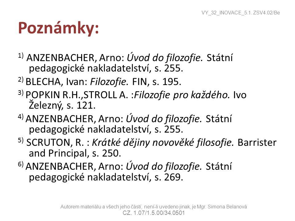 Poznámky: 1) ANZENBACHER, Arno: Úvod do filozofie. Státní pedagogické nakladatelství, s. 255. 2) BLECHA, Ivan: Filozofie. FIN, s. 195. 3) POPKIN R.H.,