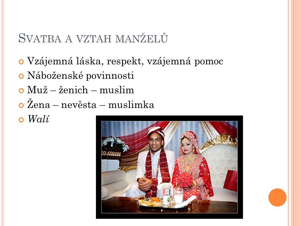 S VATBA A VZTAH MANŽELŮ Vzájemná láska, respekt, vzájemná pomoc Náboženské povinnosti Muž – ženich – muslim Žena – nevěsta – muslimka Walí