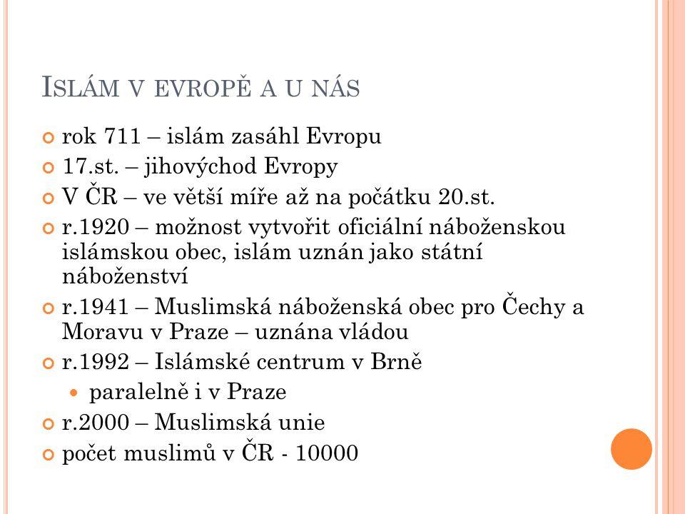 I SLÁM V EVROPĚ A U NÁS rok 711 – islám zasáhl Evropu 17.st. – jihovýchod Evropy V ČR – ve větší míře až na počátku 20.st. r.1920 – možnost vytvořit o