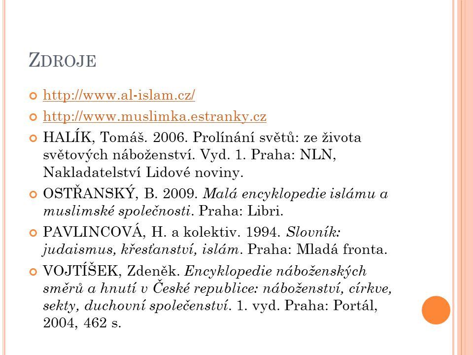 Z DROJE http://www.al-islam.cz/ http://www.muslimka.estranky.cz HALÍK, Tomáš. 2006. Prolínání světů: ze života světových náboženství. Vyd. 1. Praha: N