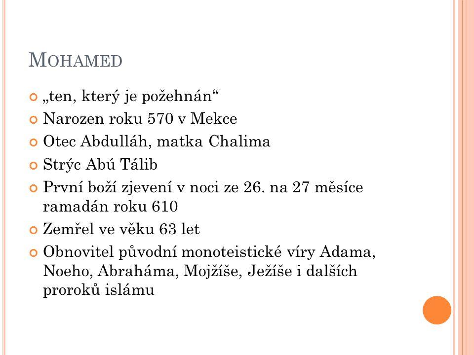 """M OHAMED """"ten, který je požehnán"""" Narozen roku 570 v Mekce Otec Abdulláh, matka Chalima Strýc Abú Tálib První boží zjevení v noci ze 26. na 27 měsíce"""