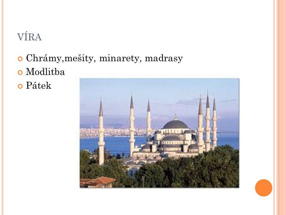 VÍRA Chrámy,mešity, minarety, madrasy Modlitba Pátek