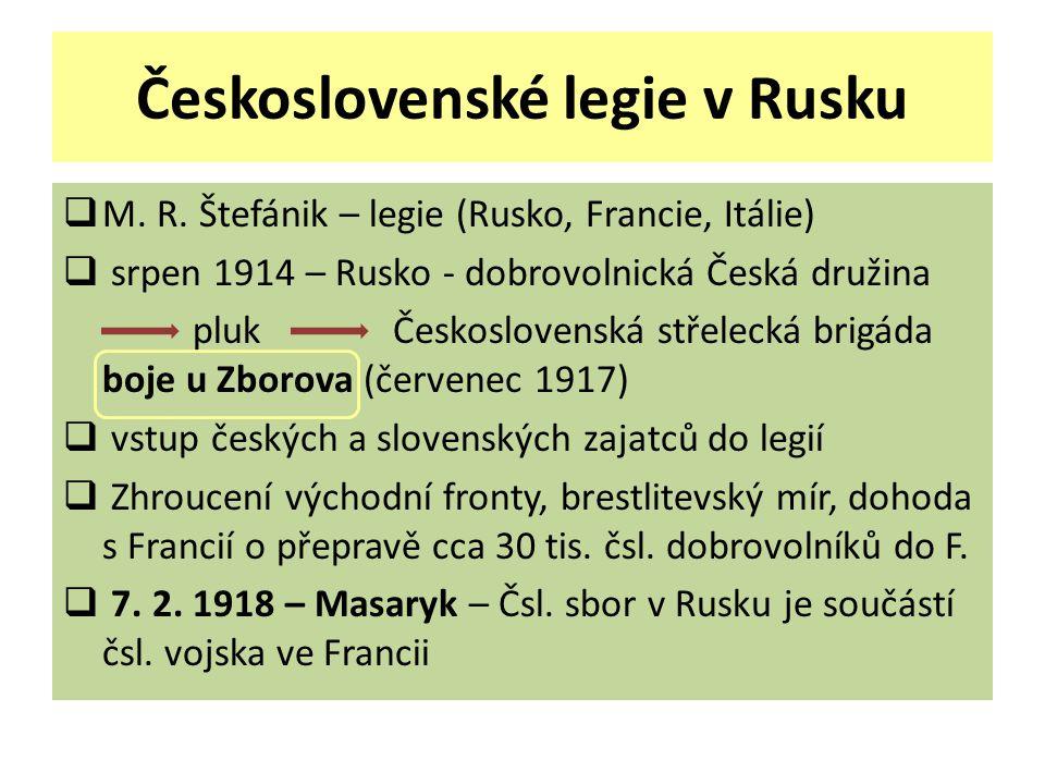 Československé legie v Rusku  M. R. Štefánik – legie (Rusko, Francie, Itálie)  srpen 1914 – Rusko - dobrovolnická Česká družina pluk Československá
