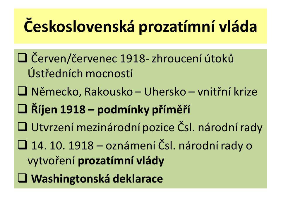Československá prozatímní vláda  Červen/červenec 1918- zhroucení útoků Ústředních mocností  Německo, Rakousko – Uhersko – vnitřní krize  Říjen 1918