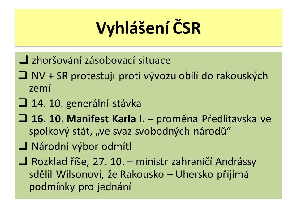 Vyhlášení ČSR  zhoršování zásobovací situace  NV + SR protestují proti vývozu obilí do rakouských zemí  14. 10. generální stávka  16. 10. Manifest