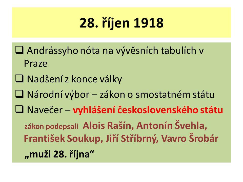 28. říjen 1918  Andrássyho nóta na vývěsních tabulích v Praze  Nadšení z konce války  Národní výbor – zákon o smostatném státu  Navečer – vyhlášen