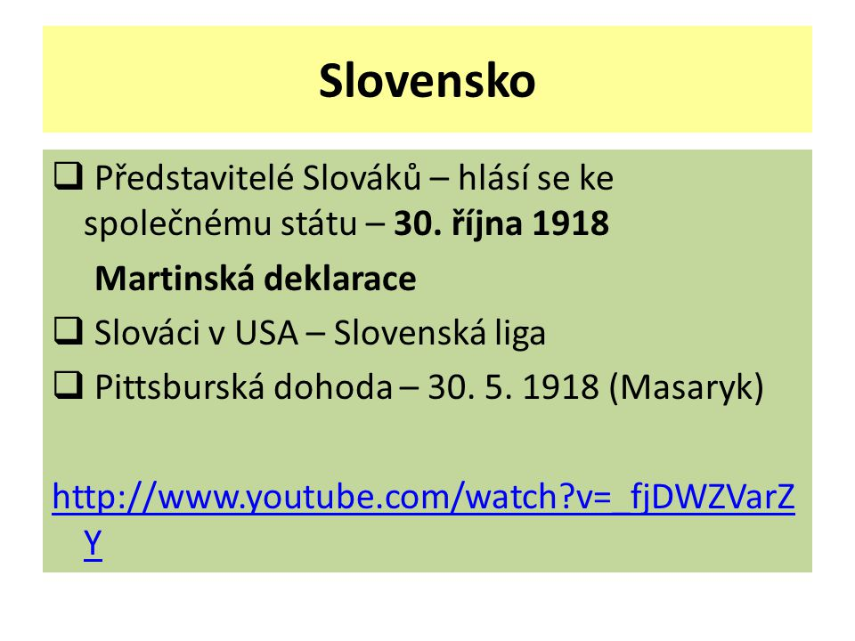 Slovensko  Představitelé Slováků – hlásí se ke společnému státu – 30. října 1918 Martinská deklarace  Slováci v USA – Slovenská liga  Pittsburská d