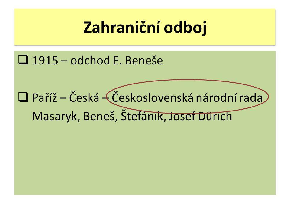 Zahraniční odboj  1915 – odchod E. Beneše  Paříž – Česká – Československá národní rada Masaryk, Beneš, Štefánik, Josef Dürich