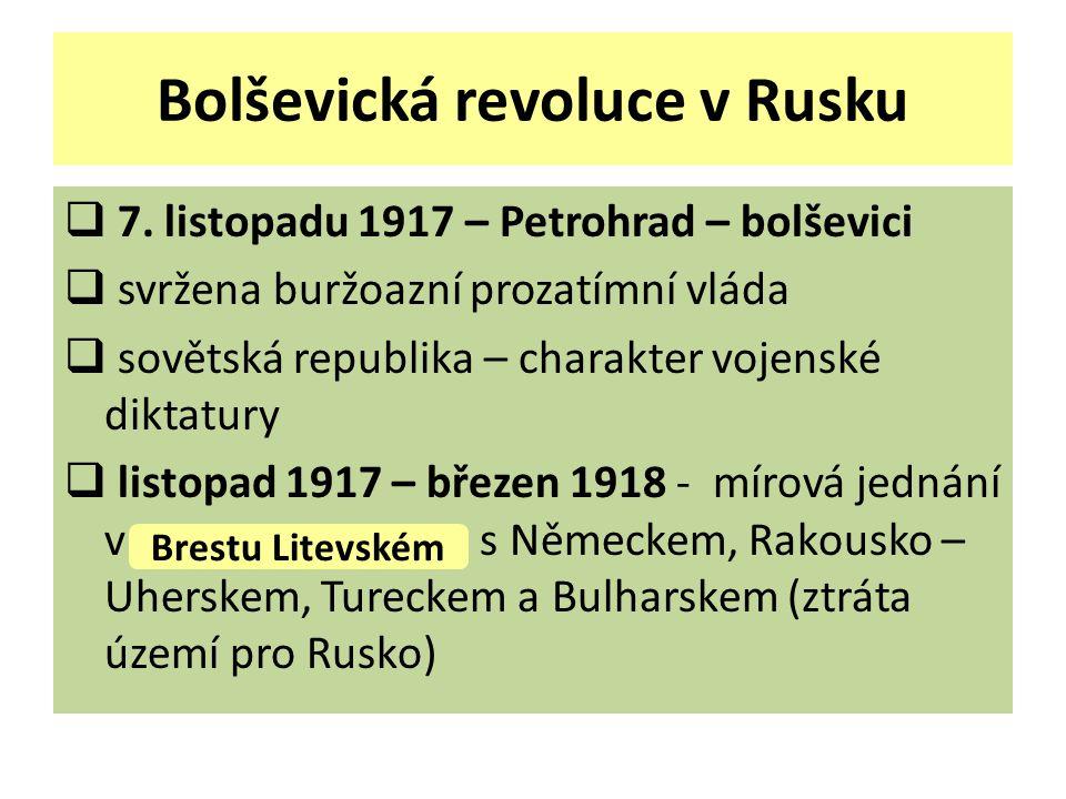 Bolševická revoluce v Rusku  7. listopadu 1917 – Petrohrad – bolševici  svržena buržoazní prozatímní vláda  sovětská republika – charakter vojenské