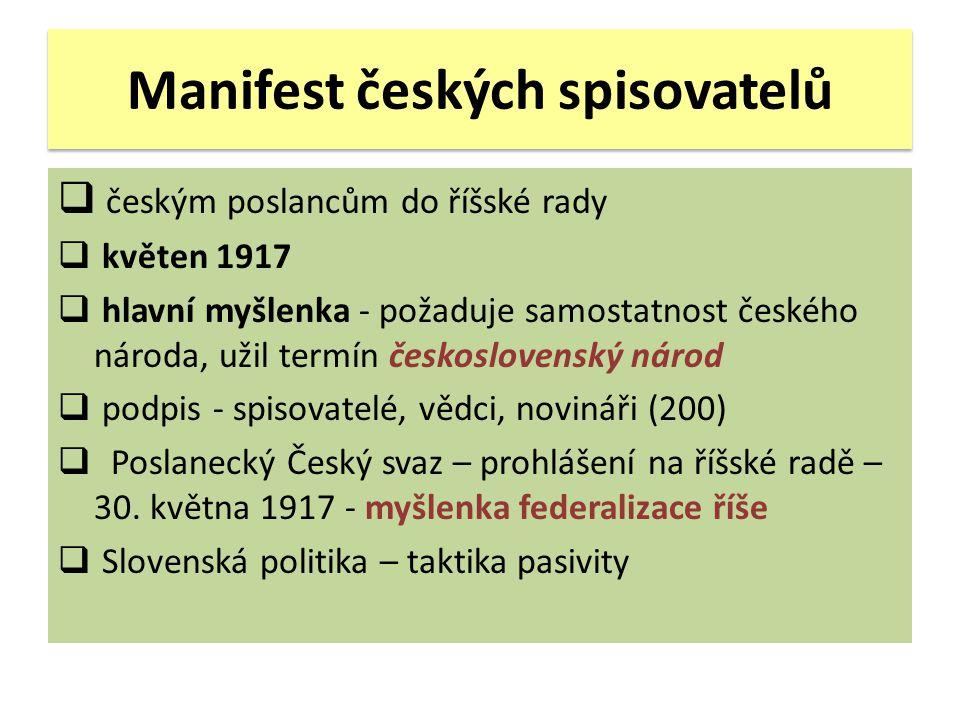 Manifest českých spisovatelů  českým poslancům do říšské rady  květen 1917  hlavní myšlenka - požaduje samostatnost českého národa, užil termín čes